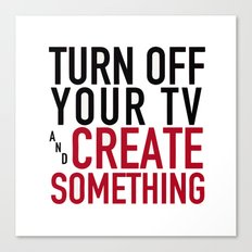 Turn off the Tv & Create Something Canvas Print