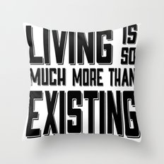 Living & Existing two Throw Pillow
