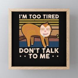 I'm Too Tired Late Riser Sloth Sleepy Framed Mini Art Print