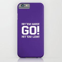 Hit'em hard! Go! iPhone Case