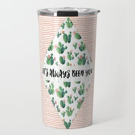 It's always been you - cactus & stripes Travel Mug