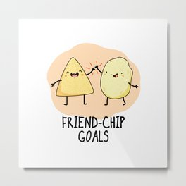 Friendchip Goals Cute Chip Pun Metal Print
