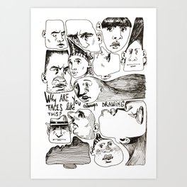 Why are you always drawing faces like this? Art Print