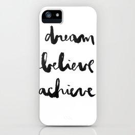 Dream Believe Achieve iPhone Case
