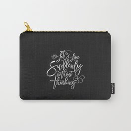 Let's Live Suddenly Without Thinking Carry-All Pouch