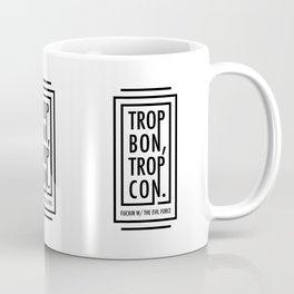 TROP BON TROP CON Coffee Mug