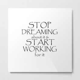 Stop Dreaming about it & Start Working for it Metal Print