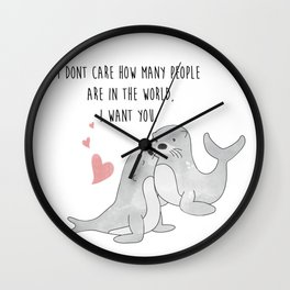 Seal With A Kiss - I dont care how many people are in the world, I want you - Happy Valentines Day Wall Clock