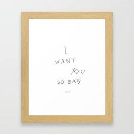 I want you so bad Framed Art Print
