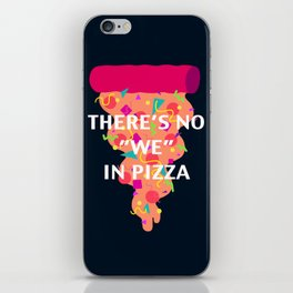 "There's No ""We"" In Pizza iPhone Skin"