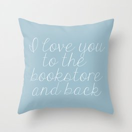 I Love You To The Bookstore And Back (Blue) Throw Pillow
