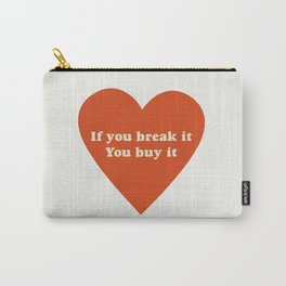 If you break it, you buy it Carry-All Pouch