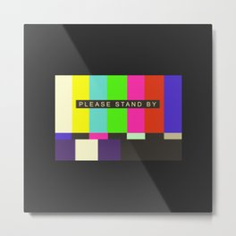 Please stand by  Metal Print