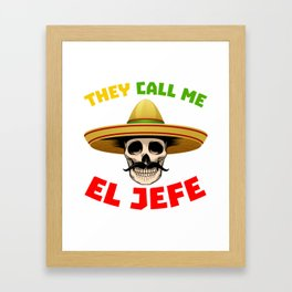 They Call Me El Jefe Funny Skeleton Mexican design for Men Framed Art Print