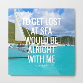 To Get Lost At Sea Quote Metal Print