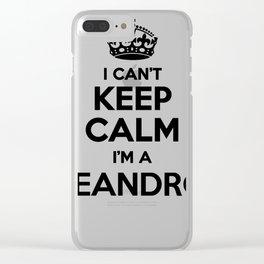 I cant keep calm I am a LEANDRO Clear iPhone Case