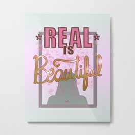 Real is Beautiful Metal Print