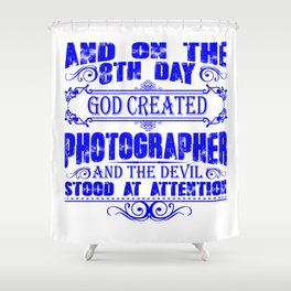 AND ON THE 8TH DAY GOD CREATED PHOTOGRAPHER AND THE DEVIL STOOD AT ATTENTION Slim Shower Curtain