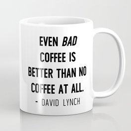 Even bad coffee is better than no coffee at all - David Lynch Coffee Mug