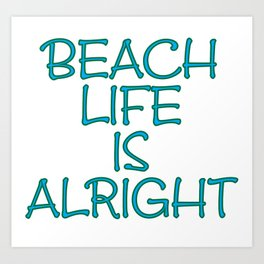 Beach Life is Alright Art Print