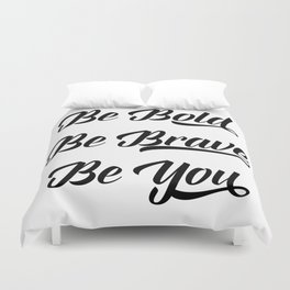 Be bold, be brave, be you Duvet Cover
