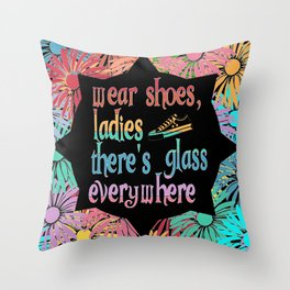 Wear Shoes Ladies There's Glass Everywhere Throw Pillow