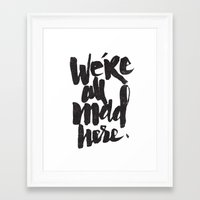 mad Framed Art Prints featuring ...MAD HERE by Matthew Taylor Wilson