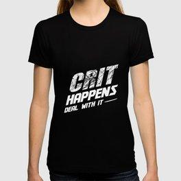 Crit Happens. Deal with it. T-shirt