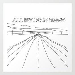 All We Do Is Drive Art Print