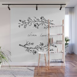 Choose Love (and Flowers) Wall Mural