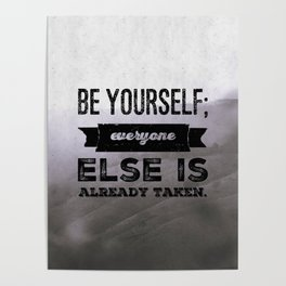 Be Yourself ; everyone else is already taken Poster