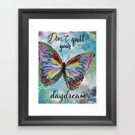 Don't Quit Your Daydream Framed Art Print