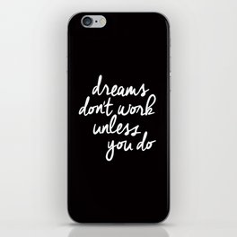 Dreams Don't Work Unless You Do black and white typography Inspirational quote Print home wall decor iPhone Skin