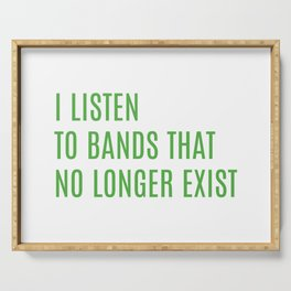 I Listen To Bands That No Longer Exist Serving Tray