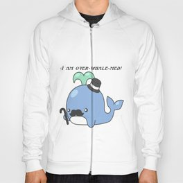 I am over-whale-med Hoody