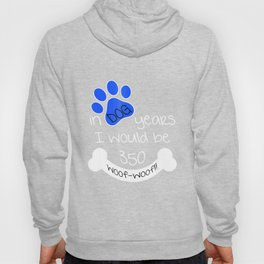 In Dog Years I Would Be 350-50th Birthday Funny Gift Hoody