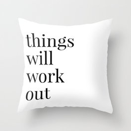 things will work out Throw Pillow
