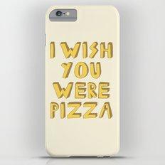 I WISH YOU WERE PIZZA Slim Case iPhone 6 Plus