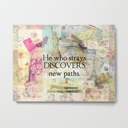 He who strays discovers new paths. TRAVEL QUOTE Metal Print