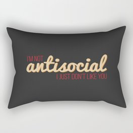 I'm not antisocial, I just don't like you Rectangular Pillow