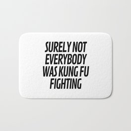 Surely Not Everybody Was Kung Fu Fighting Bath Mat