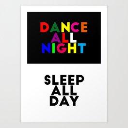 Dance all night / Sleep all day Art Print