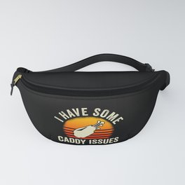 I Have Some Caddy Issues Funny Golf Player Golfer Fanny Pack