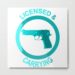 Licensed and carrying my pistol since 1978 Metal Print