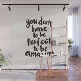 You Don't Have To Be Perfect To Be Amazing motivational typography in black and white home wall deco Wall Mural