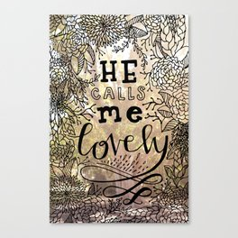 He Calls Me Lovely Canvas Print
