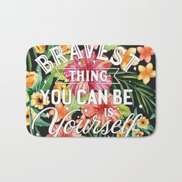 The Bravest Thing You Can Be Is Yourself Bath Mat