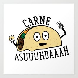 Carne Asuuuhdaaah Tacoception Art Print