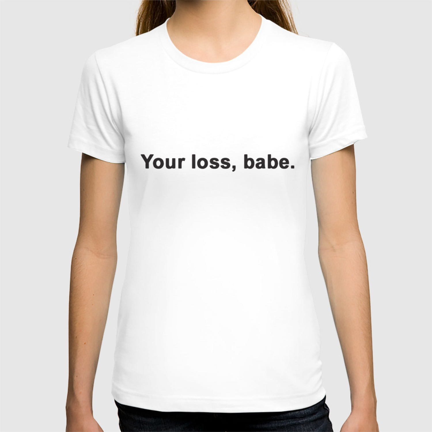 63d8eca1917ace Your Loss Babe Ladies Womens Slogan Funny Gift Meme T-Shirts T-shirt by  odelllawver | Society6