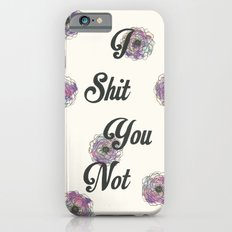 I Shit You Not iPhone 6s Slim Case